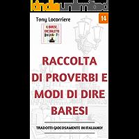 Raccolta di proverbi e modi di dire baresi: Tradotti giocosamente in italiano (Il Dialetto barese Vol. 1)