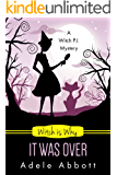 Witch is Why It Was Over (A Witch P.I. Mystery Book 24)