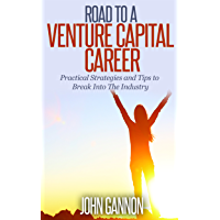 Road to a Venture Capital Career: Practical Strategies and Tips to Break Into The Industry