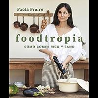 Foodtropia: Cómo comer rico y sano