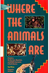 Where the Animals Are: A Guide to the Best Zoos, Aquariums, and Wildlife Attractions in North America