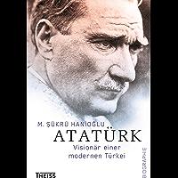 Atatürk: Visionär einer modernen Türkei