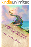 Heaven: Our Glorious Home Through Jesus! (Visions With Jesus Book 3)
