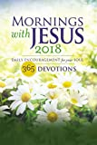 Mornings with Jesus 2018: Daily Encouragement for Your Soul