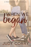 When We Began: A Best Friend's Brother/Stuck Together Sweet Romance (Ridgewater High Romance Book 0)