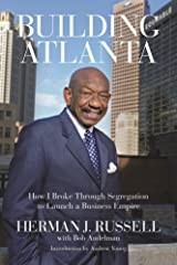 Building Atlanta: How I Broke Through Segregation to Launch a Business Empire Kindle Edition