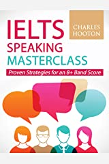 IELTS Speaking Masterclass: Proven Strategies for an 8+ Band Score Kindle Edition