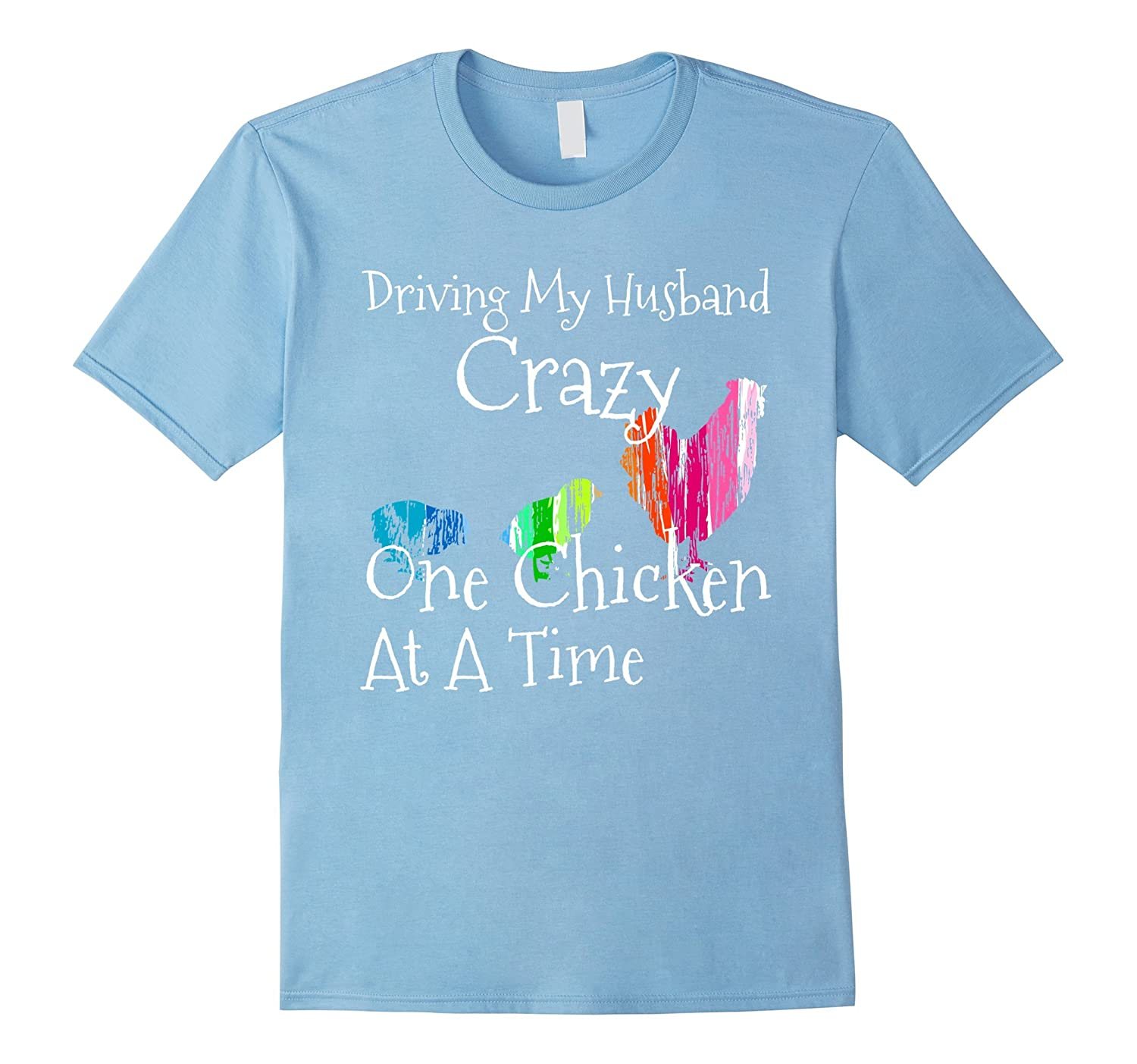 Driving My Husband Crazy, One Chicken At A Time Funny Shirt