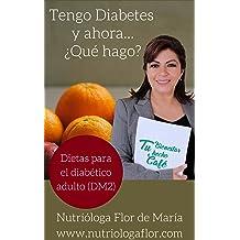 Tengo Diabetes y ahora... ¿Qué hago?: Dietas para diabéticos adultos (DM2) (Spanish Edition) Aug 10, 2017