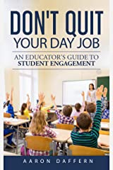 Don't Quit Your Day Job: An Educator's Guide to Student Engagement Kindle Edition