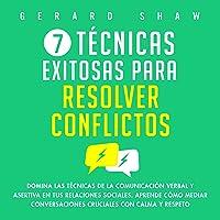 7 Técnicas Exitosas Para Resolver Conflictos [7 Winning Conflict Resolution Techniques]: Domina las Técnicas de la…