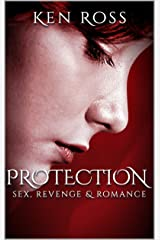 PROTECTION: sex, revenge & romance (Ken Ross Romantic/Erotic Suspense Series Book 2) Kindle Edition