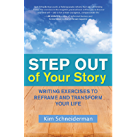 Step Out of Your Story: Writing Exercises to Reframe and Transform Your Life (English Edition)