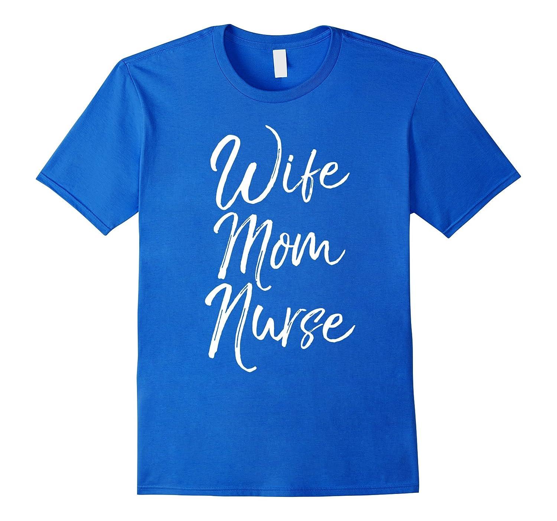 bc153ae8 Wife Mom Nurse Shirt Fun Cute Nursing Mother Mommy Tee-RT – Rateeshirt