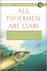 All Fishermen Are Liars (John Gierach's Fly-fishing Library) Kindle Edition