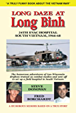 Long Daze at Long Binh: The humorous adventures of two Wisconsin  draftees trained as combat medics and sent off to set up a field hospital in South Vietnam