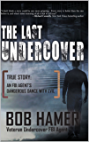 The Last Undercover: True Story: An FBI Agent's Dangerous Dance with Evil
