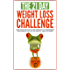 Weight loss: The 21-Day Weight Loss Challenge: a deep and no BS step-by-step approach to transforming your lifestyle and get you Healthy, Happy & In Shape ... loss books) (21-Day Challenges Book 7)