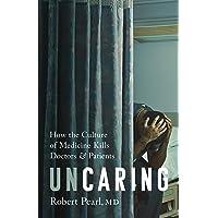Uncaring: How the Culture of Medicine Kills Doctors and Patients