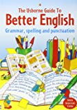 The Usborne Guide to Better English With Internet Links: Grammar, Spelling and Punctuation