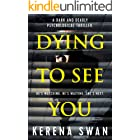 Dying to See You: A Dark and Deadly Psychological Thriller
