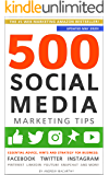 500 Social Media Marketing Tips: Essential Advice, Hints and Strategy for Business: Facebook, Twitter, Instagram, Pinterest, LinkedIn, YouTube, Snapchat, and More! (Updated MAY 2020!)