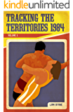 Tracking the Territories 1984: Volume One