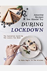 Amazing Recipes You Should Try During Lockdown: The Isolation Could Be the Luxury You Need to Make Magic in The Kitchen Kindle Edition