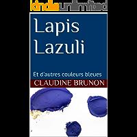Lapis Lazuli: Et d'autres couleurs bleues (French Edition)