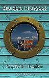 Bau dein Hausboot: Ratgeber zum Eigenbau