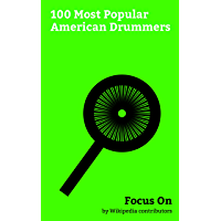 Focus On: 100 Most Popular American Drummers: Adam Levine, Ezra Miller, Marvin Gaye, John Stamos, Nick Jonas, Adam Brody, Karen Carpenter, Josh Dun, Vanilla Ice, Desi Arnaz Jr., etc. (English Edition)