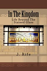 In The Kingdom: Life Beyond The Stained Glass Kindle Edition
