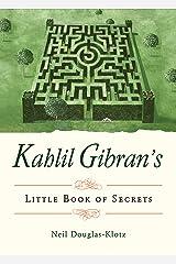 Kahlil Gibran's Little Book of Secrets Kindle Edition