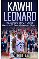 Kawhi Leonard: The Inspiring Story of One of Basketball's Best All-Around Players (Basketball Biography Books) Kindle Edition