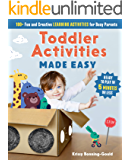 Toddler Activities Made Easy: 100+ Fun and Creative Learning Activities for Busy Parents