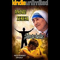 Madre Teresa...¡Sobre tus huellas! (Volumen 1) (Novela basada en las enseñanzas de Madre Teresa de Calcuta)