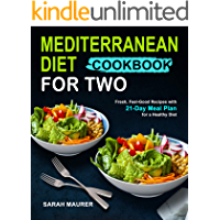 Mediterranean Diet Cookbook for Two: Fresh, Feel-Good Recipes with 21-Day Meal Plan for a Healthy Diet