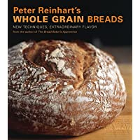"Peter Reinhart's Whole Grain Breadsor  "": New Techniques, Extraordinary Flavor"