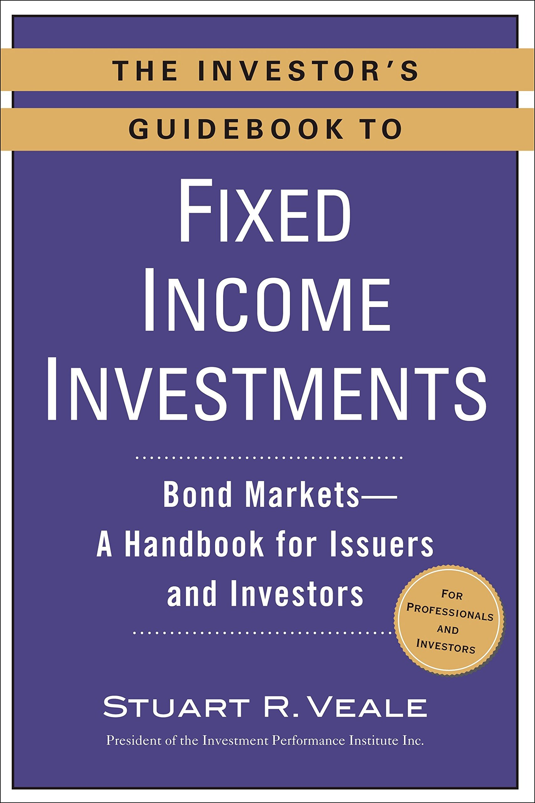 The Investor's Guidebook to Fixed Income Investments: Bond Markets--A Handbook for Issuers and Investors PDF