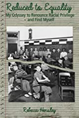 Reduced to Equality: My Odyssey to Renounce Racial Privilege ~ and Find Myself Kindle Edition