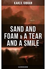 Sand And Foam & A Tear And A Smile (Illustrated Edition): Inspiring Tales and Poems from the Renowned Philosopher and Artist, Author of The Prophet, The ... The Son Of Man (Essential Kahlil Gibran) Kindle Edition