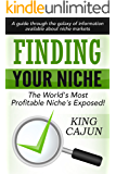 FINDING YOUR NICHE - The World's Most Profitable Niche's Exposed: A Guide Through The Galaxy Of Information Available About Understanding and Digging Down Into Focused Targeted Niche Markets!