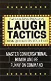 Laugh Tactics: Master Conversational Humor and Be Funny on Command - Think Quick on Your Feet