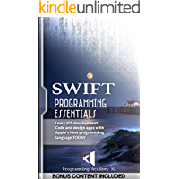 SWIFT: PROGRAMMING ESSENTIALS (Bonus Content Included): Learn iOS development! Code and design apps with Apple's New programming language TODAY (iOS development, swift programming)