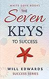 The 7 Keys to Success (Life Purpose Book 1)