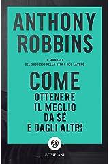 Come ottenere il meglio da sé e dagli altri: Il manuale del successo nella vita e nel lavoro (Italian Edition) Kindle Edition