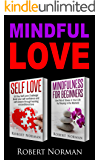 Self Love, Mindfulness for Beginners: 2 books in 1!  Build your Confidence and Self Esteem Through Unconditional Self Love & Get Rid Of Stress In Your Life By Staying In The Moment.