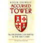 Accursed Tower: The Crusaders' Last Battle for the Holy Land