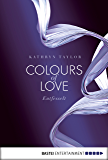 Colours of Love - Entfesselt: . Roman (German Edition)
