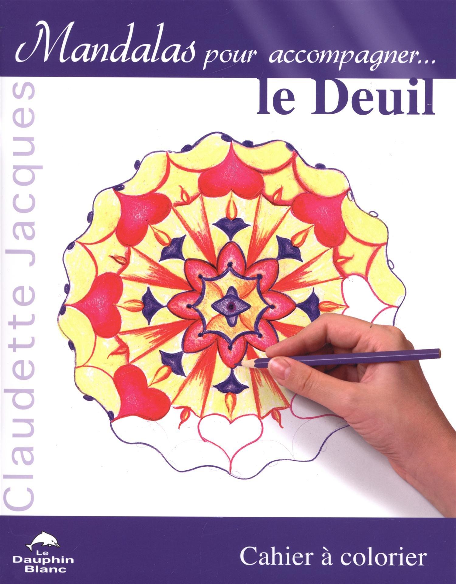Mandalas pour accompagner le deuil Broché – 18 janvier 2007 Claudette Jacques Dauphin blanc 2894361734 Développement personnel